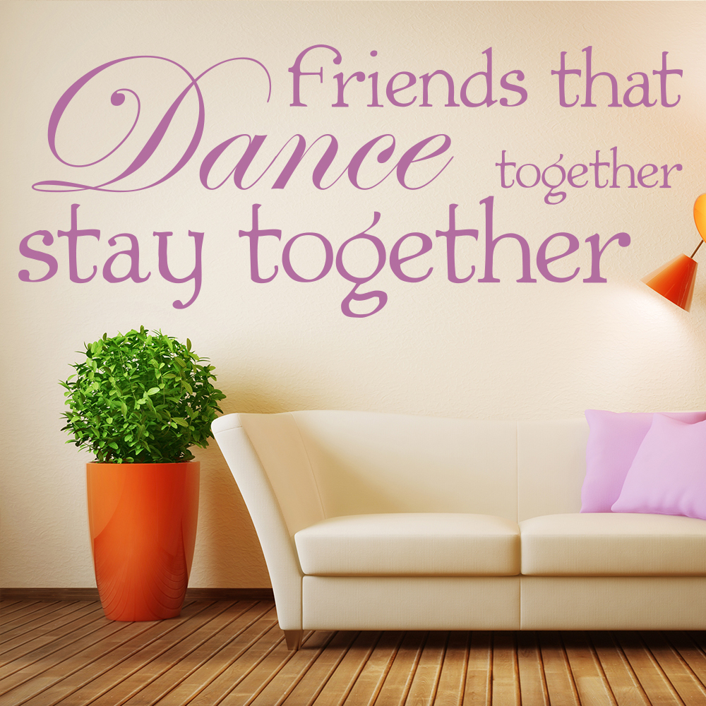 Inspirational Dance Quotes Friends That Dance Together Wall Sticker Quote Wall Decal