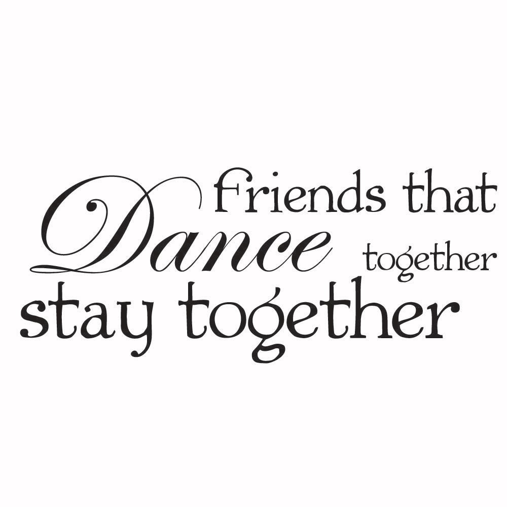 Friends That Dance Together Wall Sticker Quote Wall Decal