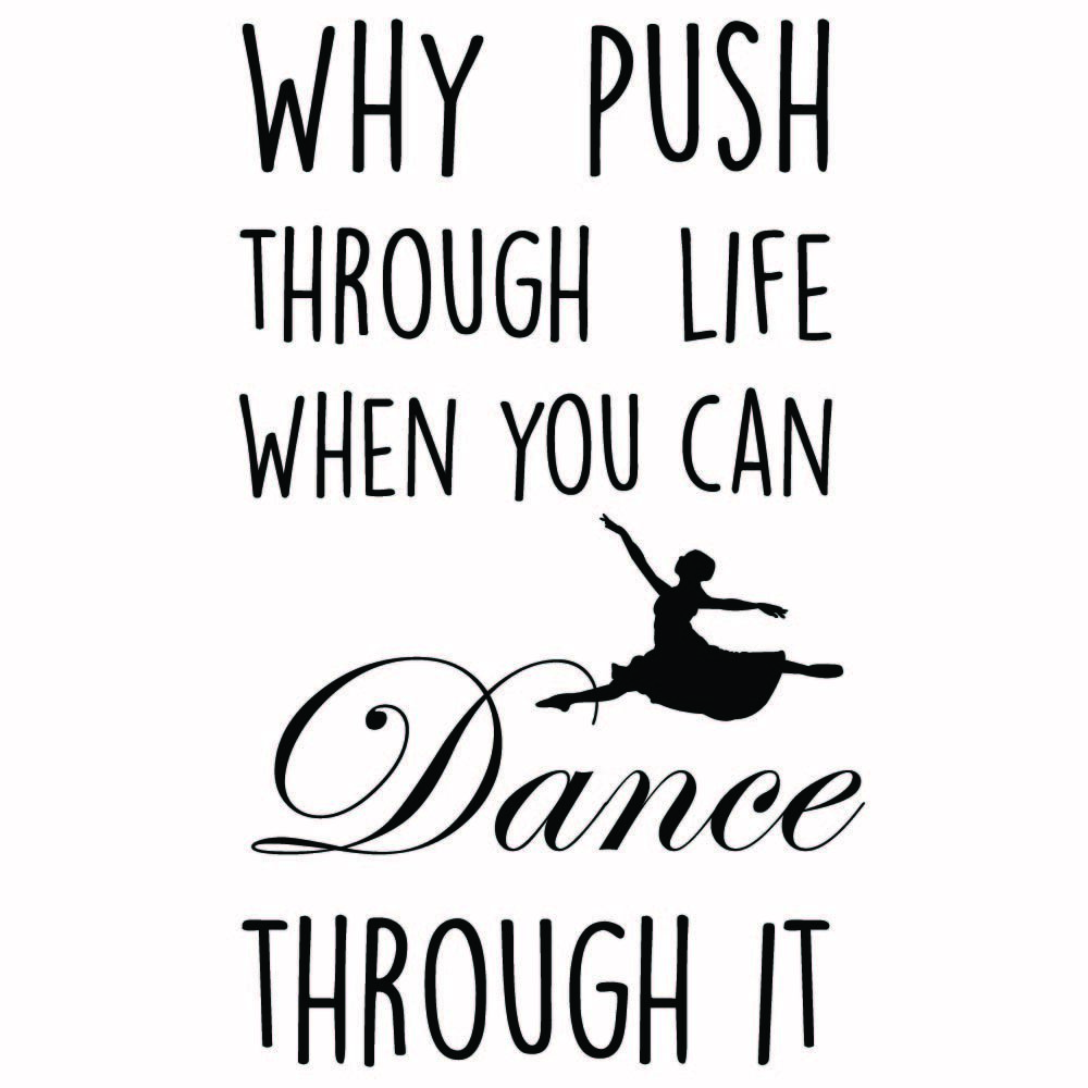 Inspirational Dance Quotes Why Push Through Life Wall Sticker Dance Quote Wall Decal